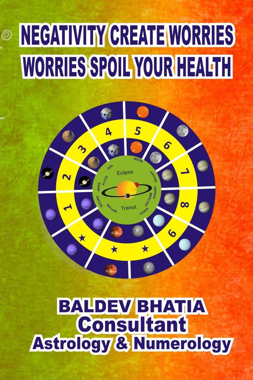 BALDEV BHATIA Negativity Create Worries- Worries Spoil Your Health цена