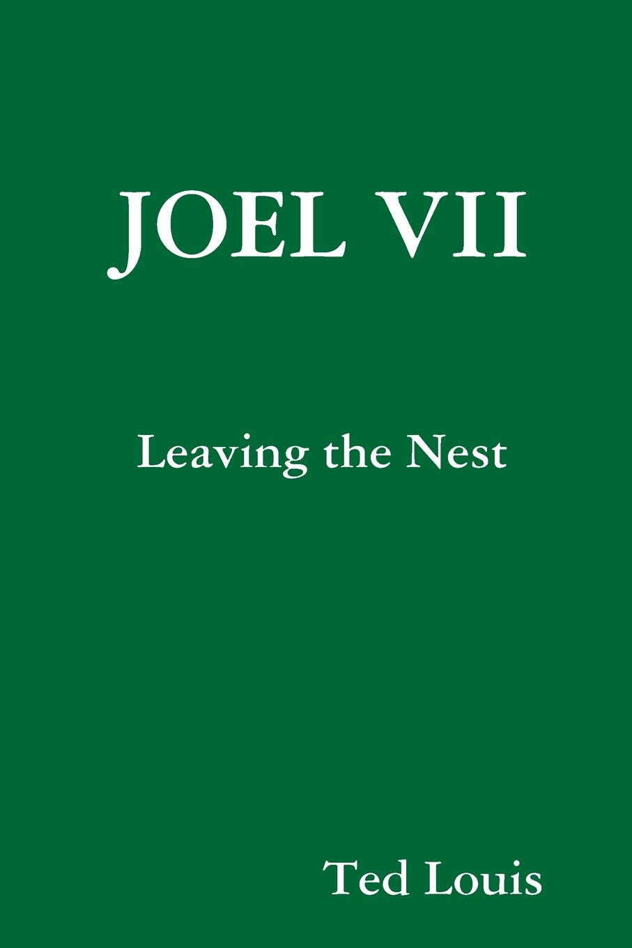 Ted Louis JOEL VII - Leaving the Nest joel davis the lord wants to see your face