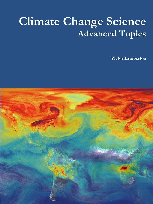 Victor Lamberton Climate Change Science. Advanced Topics