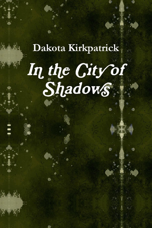 Dakota Kirkpatrick In the City of Shadows shadows of falling night