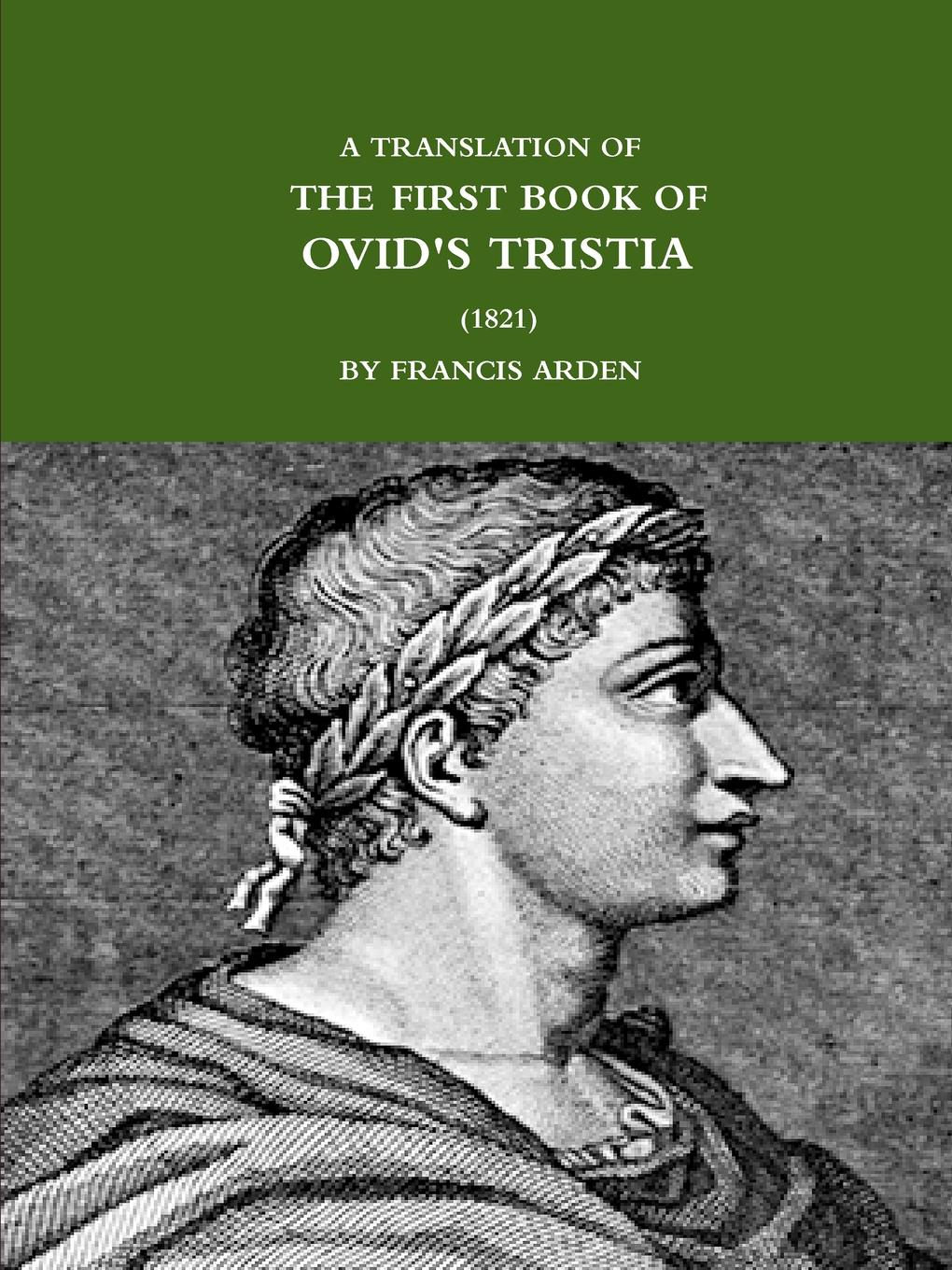 FRANCIS ARDEN A TRANSLATION OF THE FIRST BOOK OF OVID.S TRISTIA (1821) francis grose a burlesque translation of homer