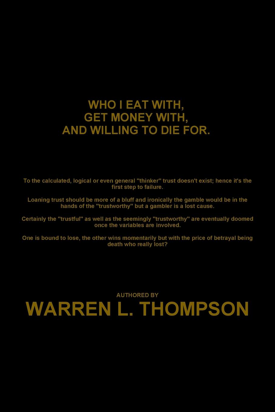 Warren L. Thompson Who I Eat With, Get Money With, and Willing to Die For. amy lyman the trustworthy leader leveraging the power of trust to transform your organization