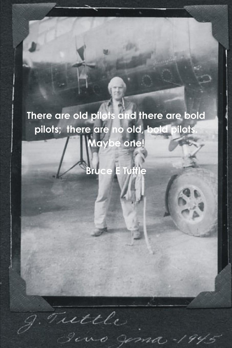 Bruce E Tuttle There are old pilots and there bold pilots; no old, pilots. Maybe one.