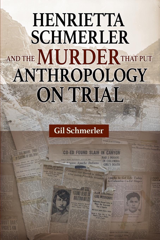 Gil Schmerler Henrietta Schmerler and the Murder that Put Anthropology on Trial henrietta moore l still life hopes desires and satisfactions