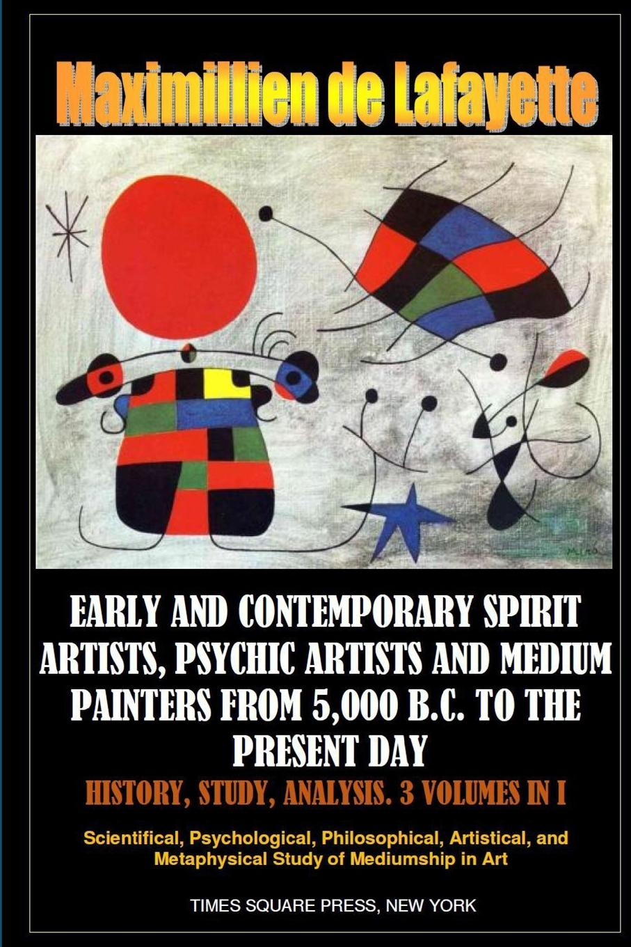 Maximillien de Lafayette Early and contemporary spirit artists, psychic artists and medium painters from 5,000 B.C. to the present day. History, Study, Analysis maximillien de lafayette vol two 10th edition history and anthology of french song and cabaret from 1730 to the present day