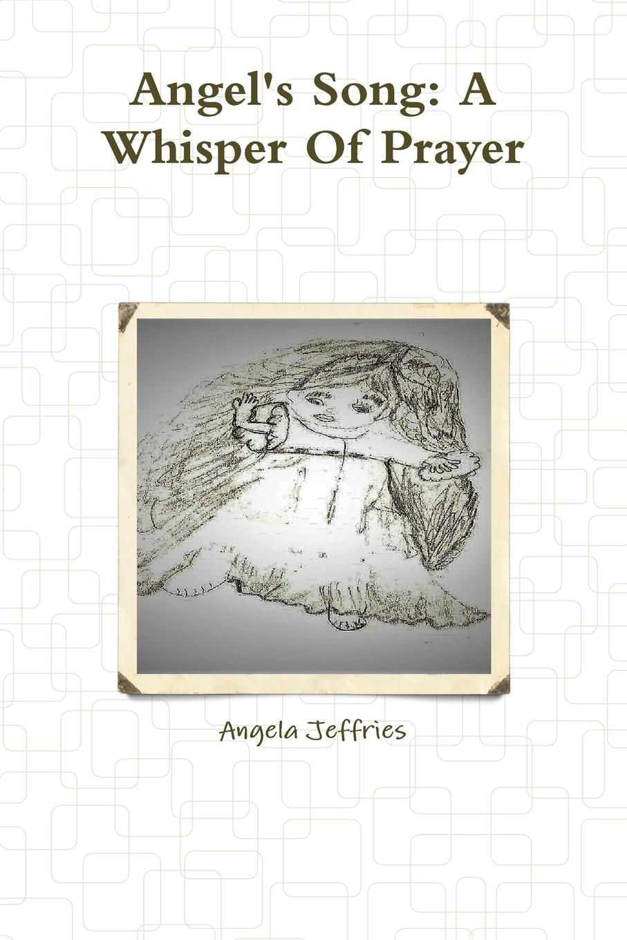 Angela Jeffries Angel.s Song. A Whisper Of Prayer some memories of a long life 1854 1911