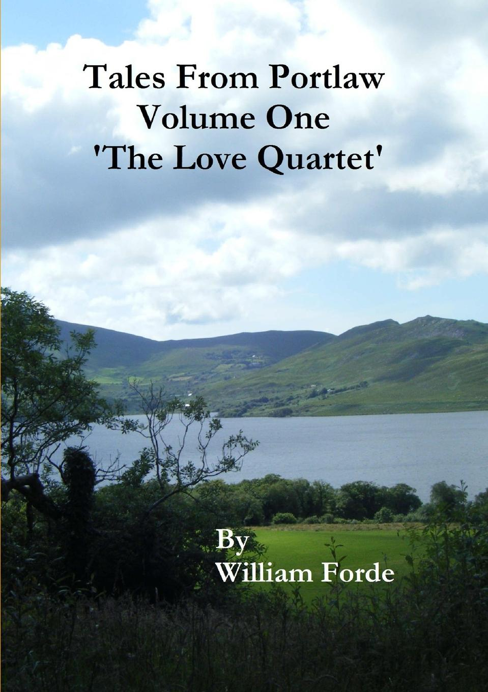 William Forde Tales From Portlaw Volume One - .The Love Quartet. love from lexie the lost and found