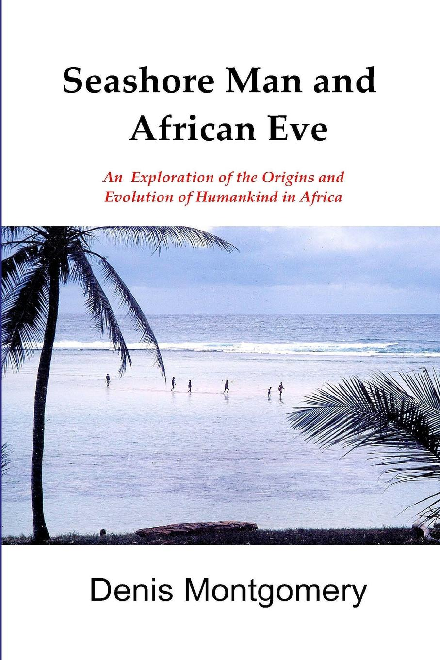 Denis Montgomery Seashore Man . African Eve Third Edition shattered self – the end of natural evolution