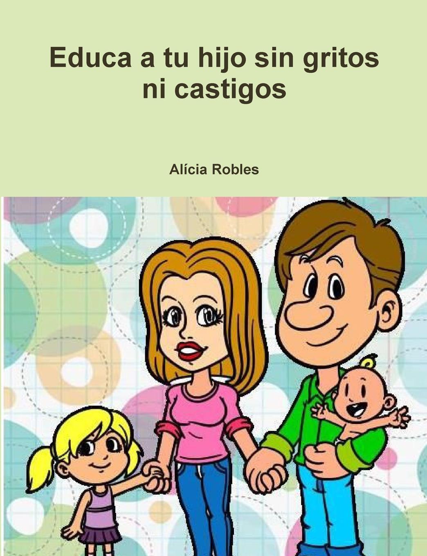 Alícia Robles Educa a tu Hijo sin gritos ni castigos a j manjón tu y yo op 5