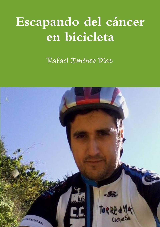 Rafael Jiménez Díaz Escapando del cancer en bicicleta christian bernard cómo deshacerse de los celos el consejo del psicólogo