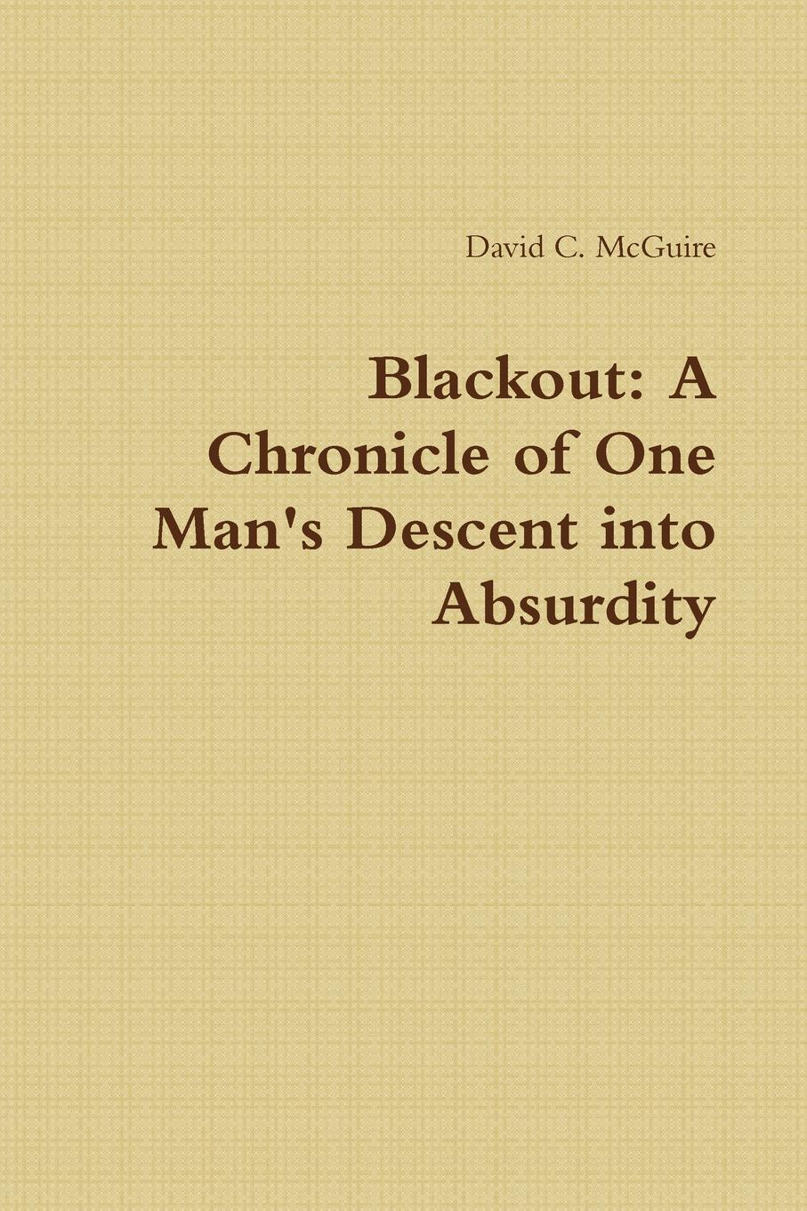 David McGuire Blackout. A Chronicle of One Man.s Descent into Absurdity james brown james brown it s a man s man s man s world