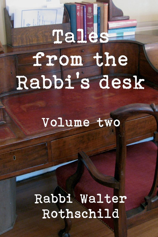 Walter Rothschild Tales from the Rabbi.s Desk - Volume Two heinrich heine der rabbi von bacherach the rabbi of bacharach