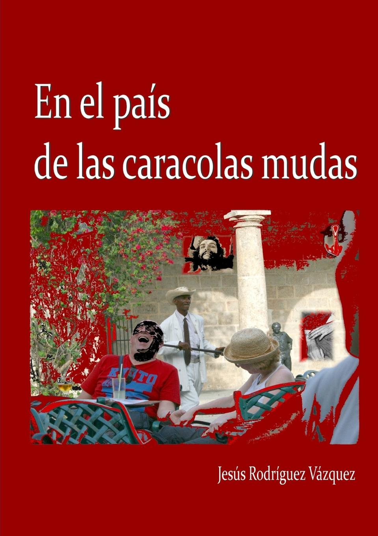 Jesús Rodríguez Vázquez En el pais de las caracolas mudas