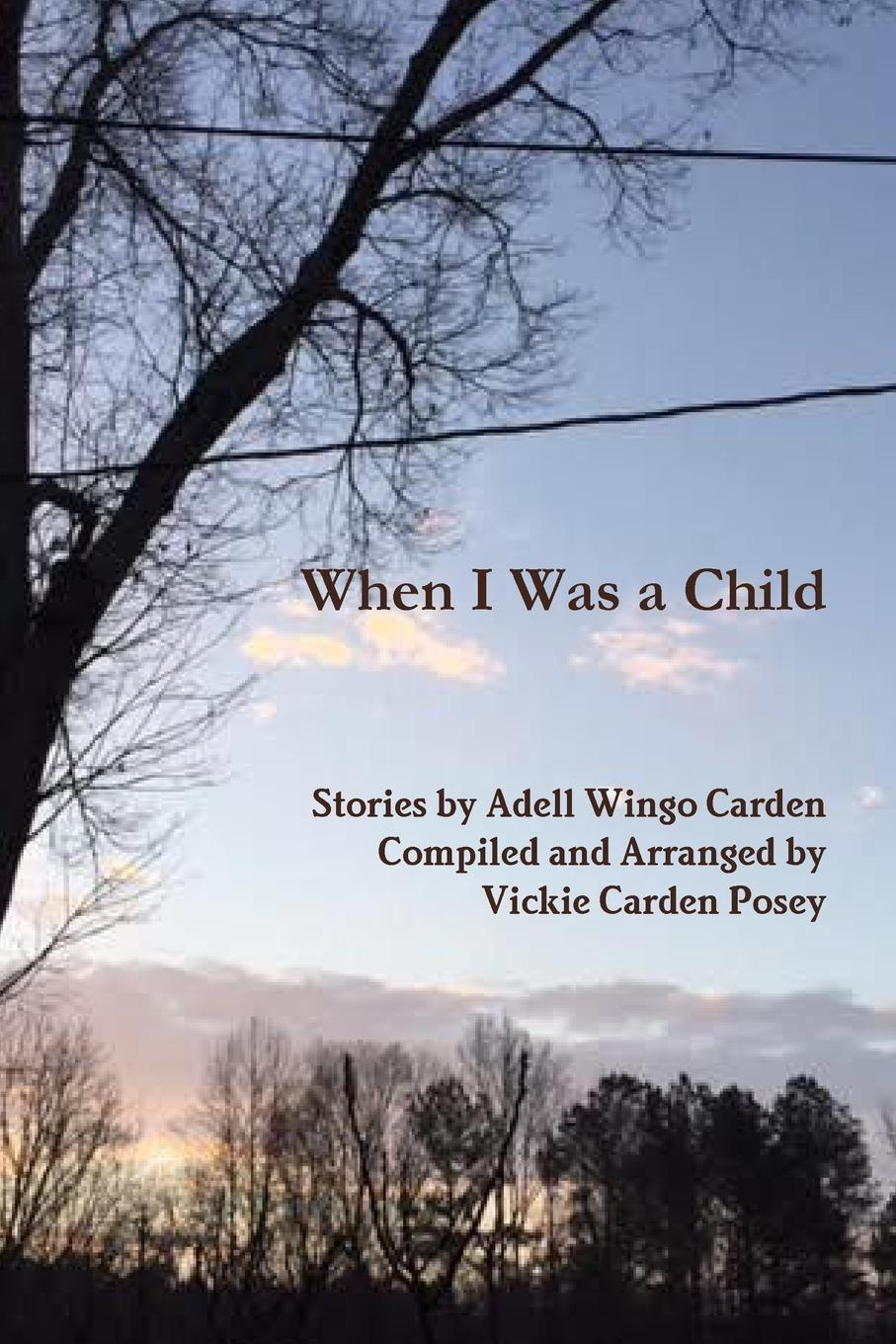 Фото - Arranged and compiled by Vickie C Posey, Stories by Adell Wingo Carden When I Was a Child agent based snort in distributed environment