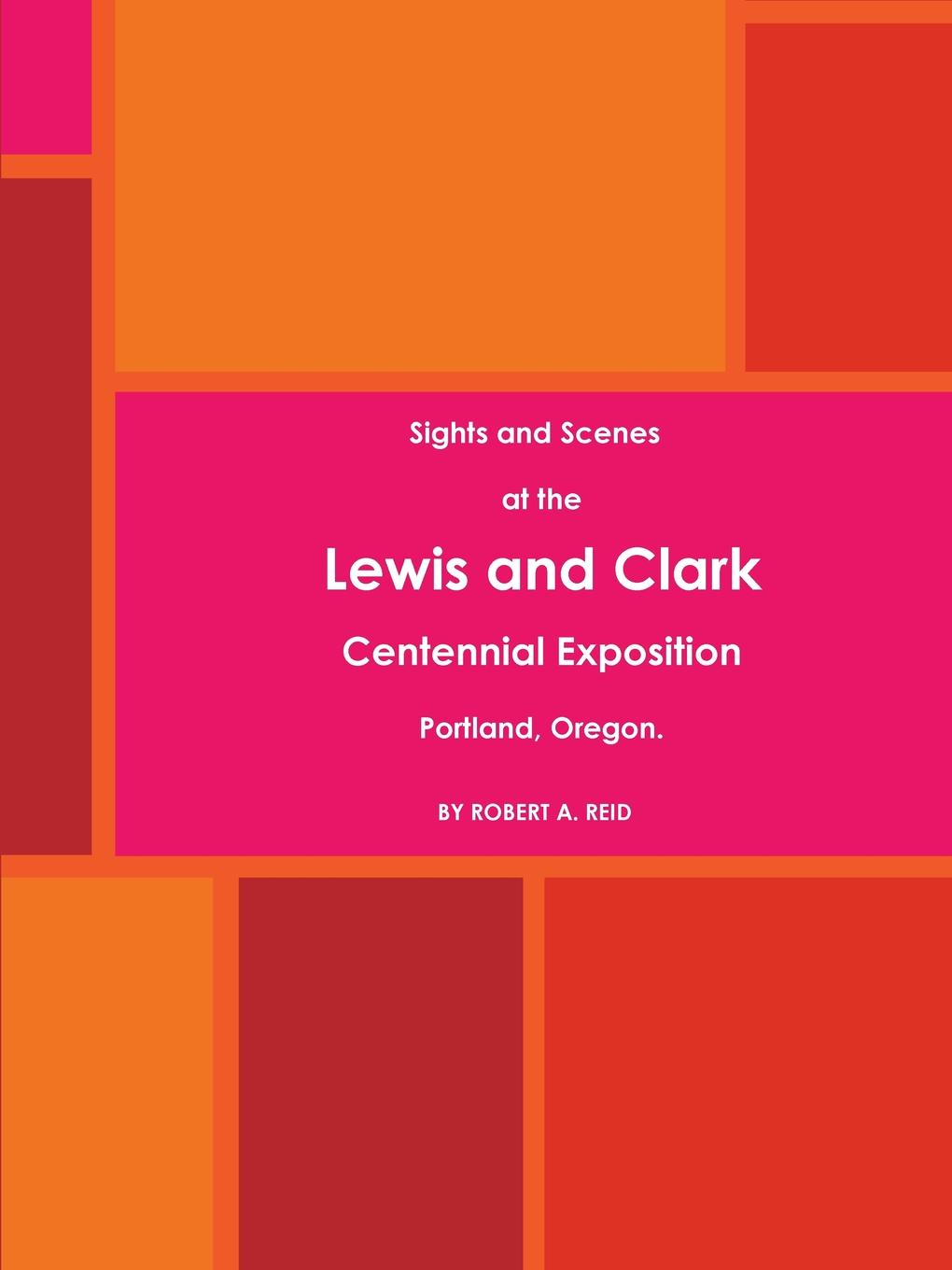 цены Robert A. Reid Sights and Scenes at the Lewis and Clark Centennial Exposition, Portland, Oregon. (1905)
