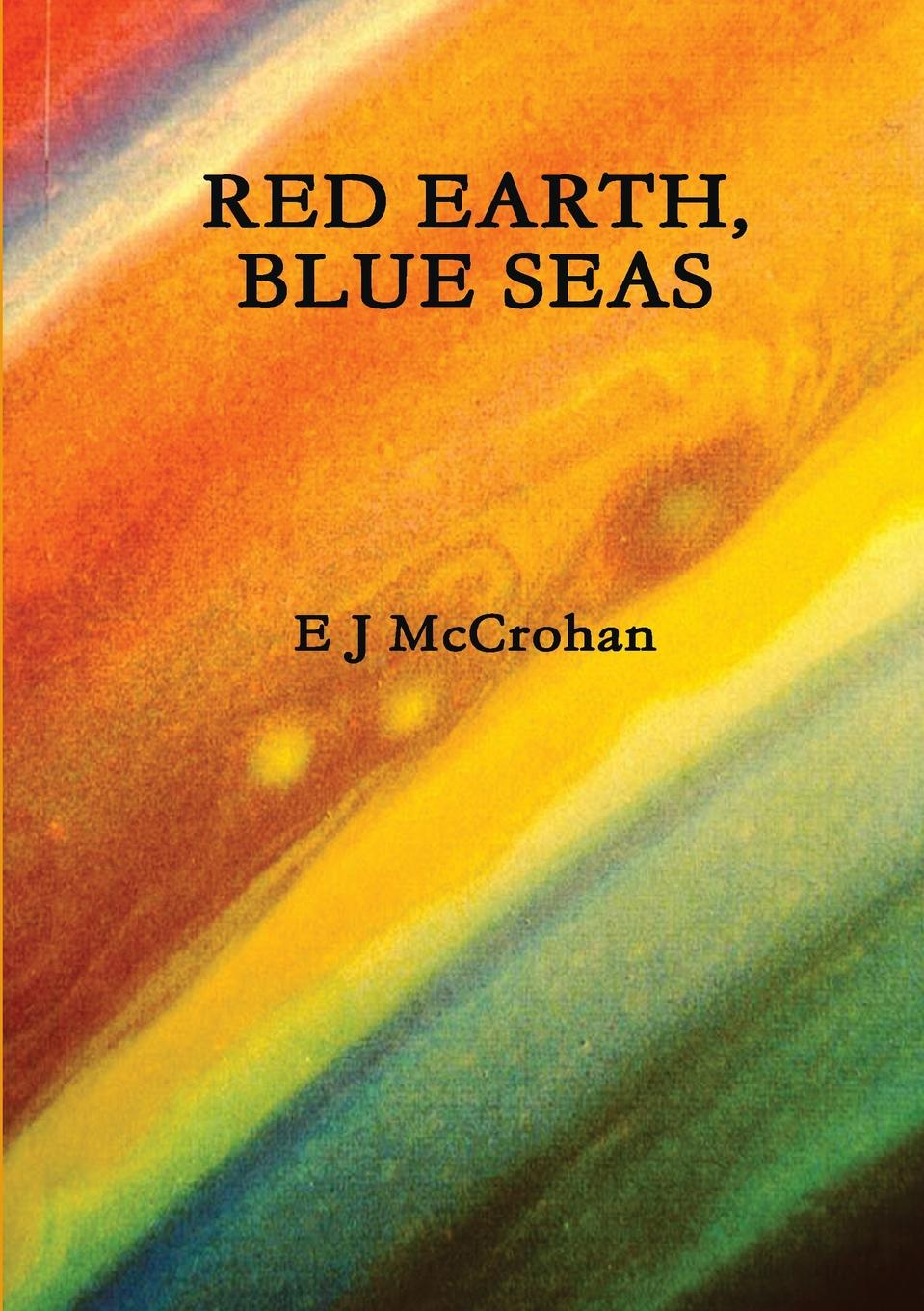 E J McCrohan RED EARTH, BLUE SEAS