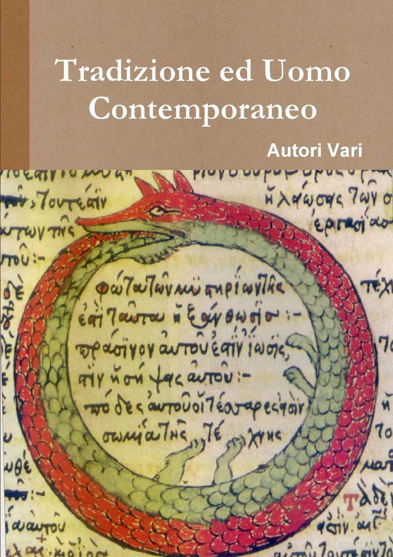 Autori Vari Tradizione ed Uomo Contemporaneo antonio cavagna sangiuliani di gualdana l amico cattolico vol 11 classic reprint