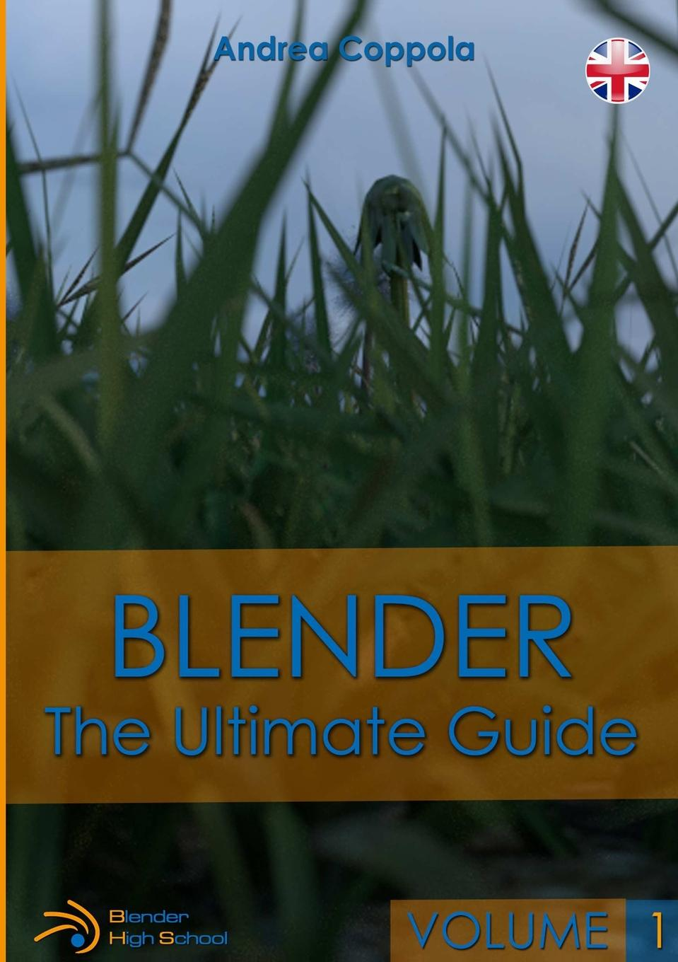 Andrea Coppola BLENDER - THE ULTIMATE GUIDE - VOLUME 1 captain america the ultimate guide to the first avenger