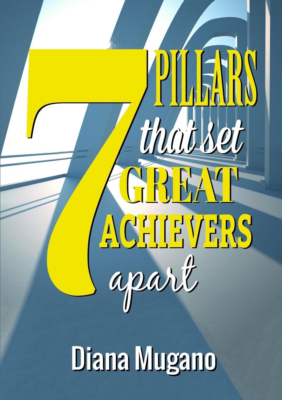 Diana Mugano 7 Pillars That Set Great Achievers Apart diana mugano 7 ways to retire wealthy plus bonus senior citizen jokes