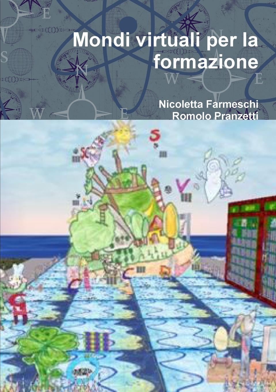 Nicoletta Farmeschi, Romolo Pranzetti Mondi virtuali per la formazione все цены