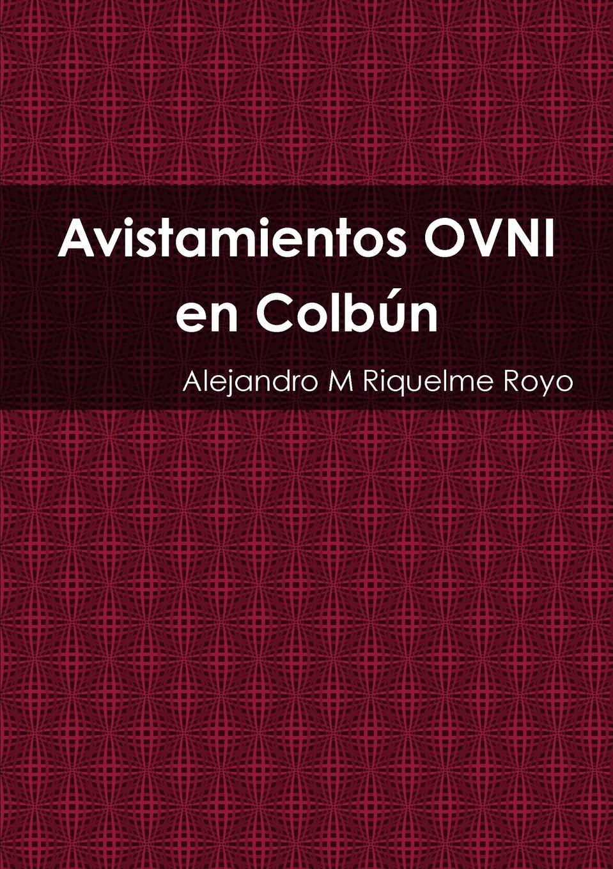 Alejandro M Riquelme Royo Avistamientos OVNI en Colbun en