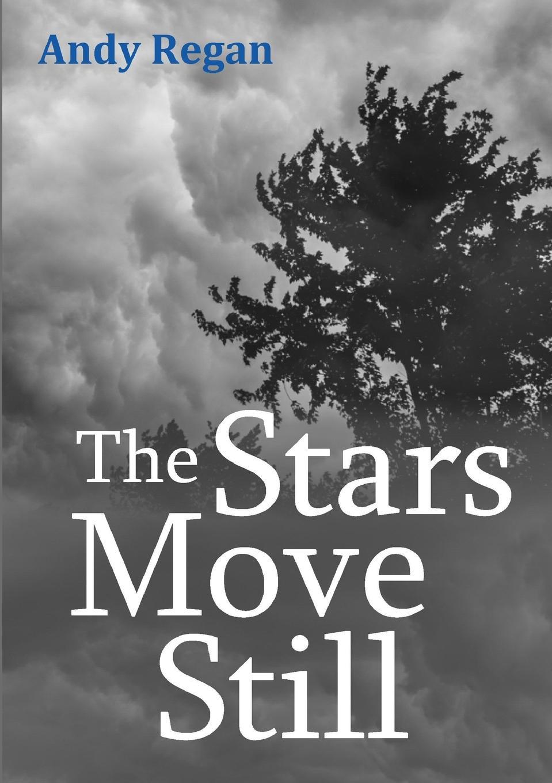 Andy Regan The Stars Move Still