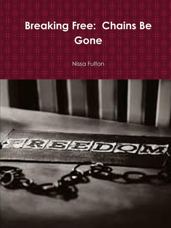 Nissa Fulton Breaking Free. Chains Be Gone mark mardirossian i did it from iraq to freedom a true story