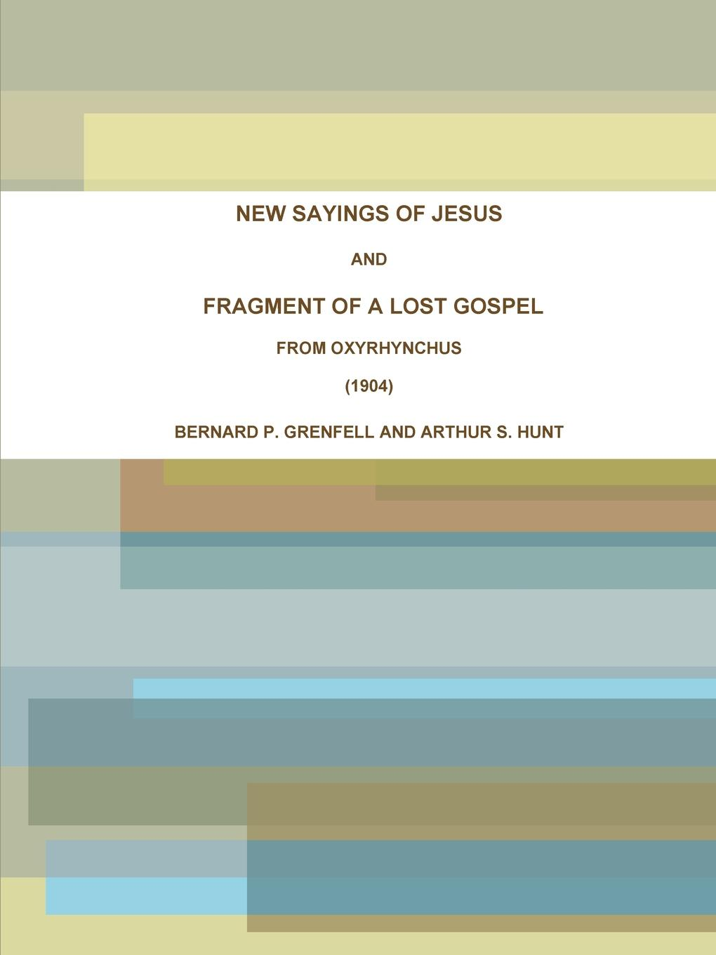 BERNARD P. GRENFELL, ARTHUR S. HUNT NEW SAYINGS OF JESUS AND FRAGMENT OF A LOST GOSPEL FROM OXYRHYNCHUS (1904) christine rimmer stroke of fortune