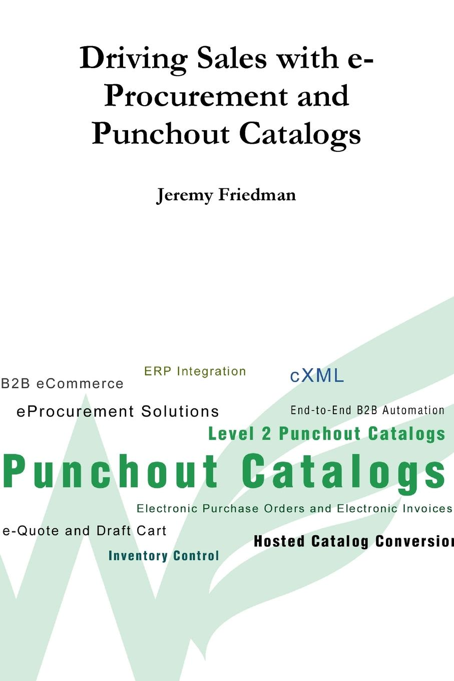 Jeremy Friedman Driving Sales with e-Procurement and Punchout Catalogs harry friedman j no thanks i m just looking sales techniques for turning shoppers into buyers