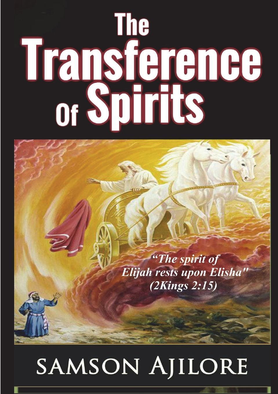 Samson Ajilore THE TRANSFERENCE OF SPIRITS calmet augustin the phantom world or the philosophy of spirits apparitions