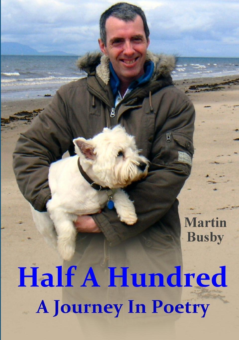 Martin Busby Half A Hundred. A Journey In Poetry a hundred pieces of me