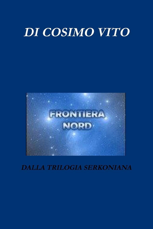 Vito Di Cosimo FRONTIERA NORD societá di studiosi di patrie memorie curiosita e ricerche di storia subalpina publicate da una societa volume 1
