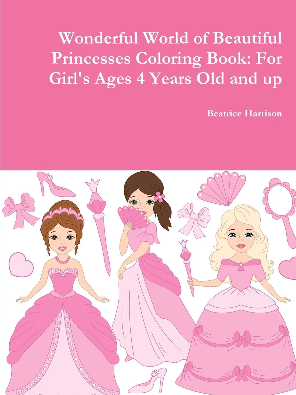 Beatrice Harrison Wonderful World of Beautiful Princesses Coloring Book. For Girl.s Ages 4 Years Old and up цена