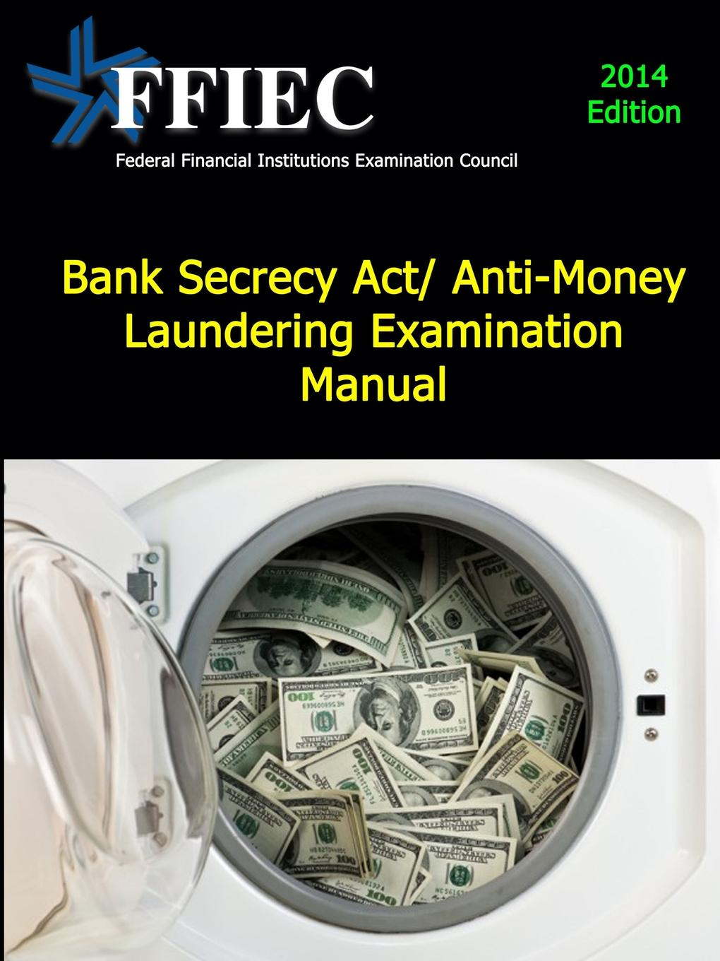 Federal Financial I Examination Council Bank Secrecy Act/ Anti-Money Laundering Examination Manual chip poncy trade based money laundering the next frontier in international money laundering enforcement