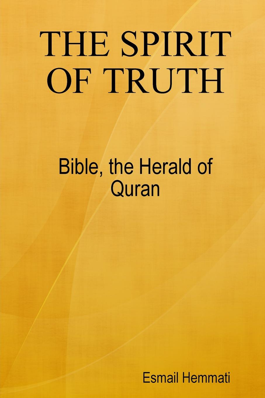 Esmail Hemmati The Spirit Of Truth. Bible The Herald Of Quran jordon white prophecies of the bible