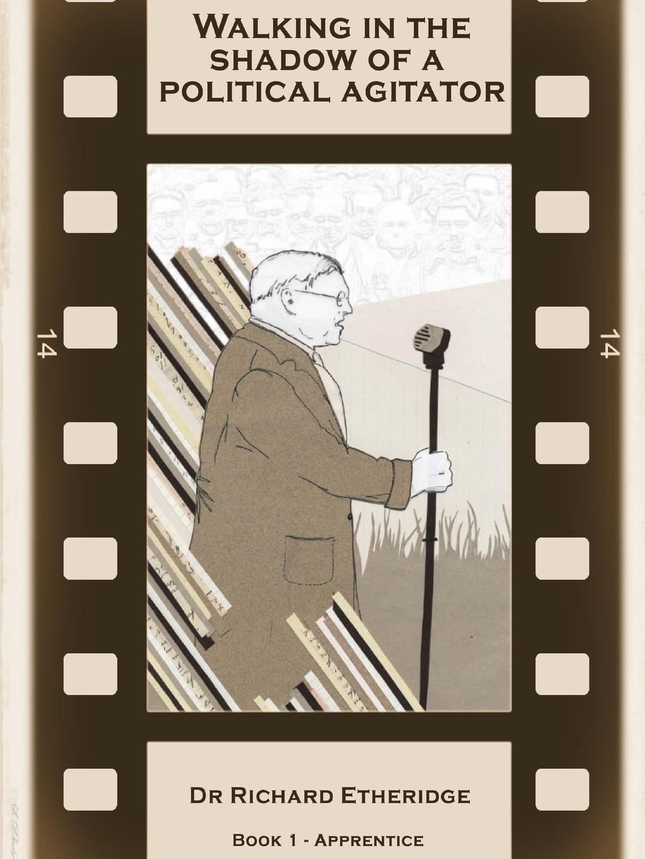 Richard Etheridge Walking in the Shadow of a Political Agitator - Book 1 Apprentice richard austin freeman the eye of osiris