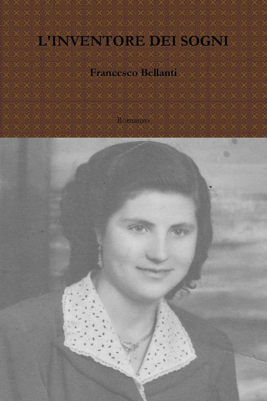 Francesco Bellanti L.INVENTORE DEI SOGNI massimo fabrizi m avviene di svegliarmi e di congiungermi e di possedere ungaretti traduttore di blake