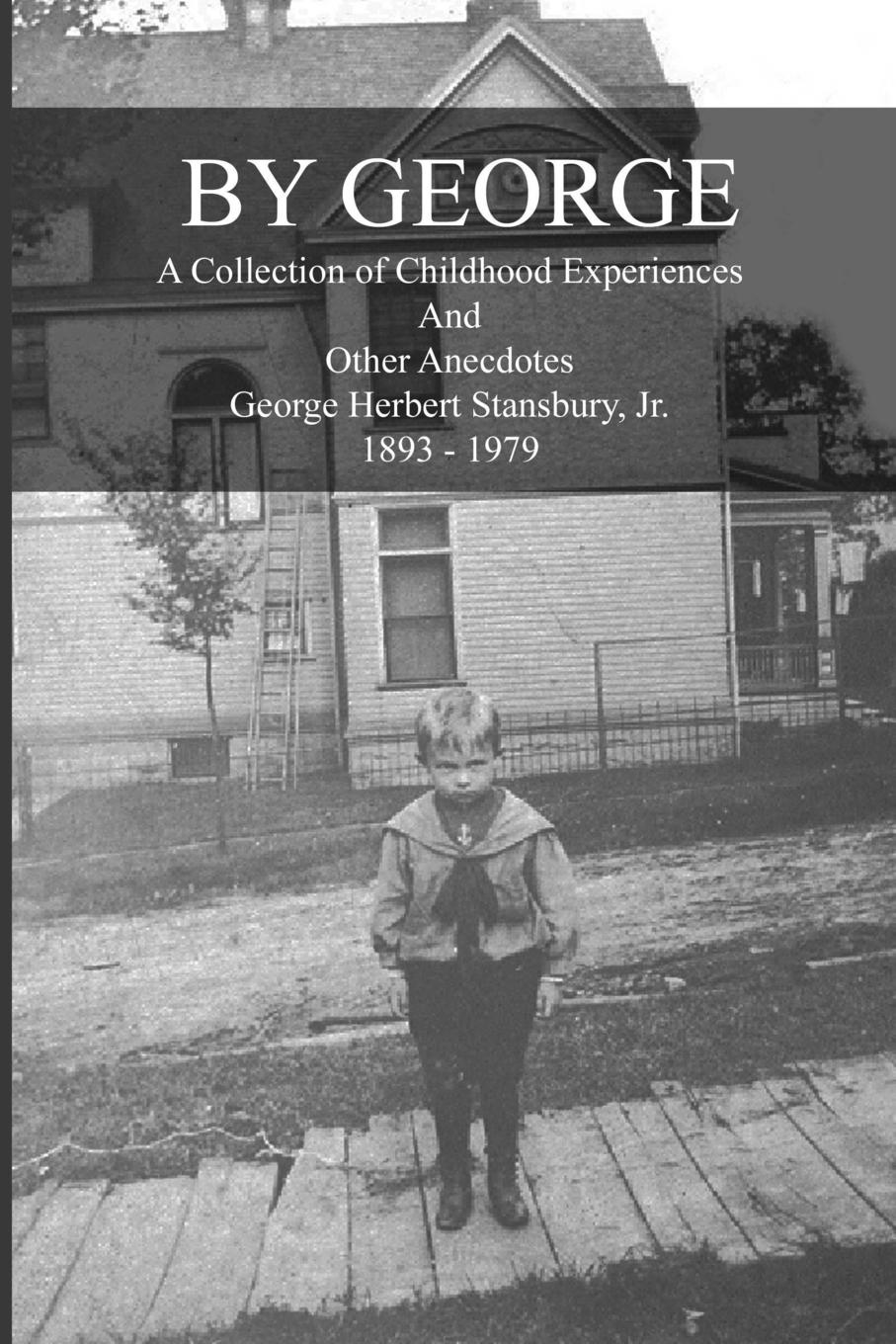 Jr. George Herbert Stansbury By George - A Collection of Childhood Experiences and Other Anecdotes boy george köln