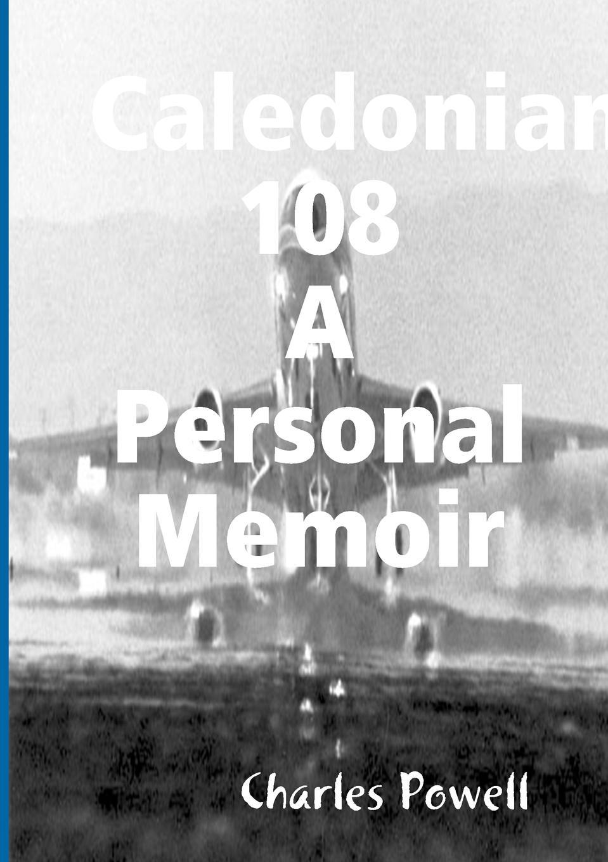 Charles Powell Caledonian 108 A Personal Memoir charles powell the wayfarer s restoration