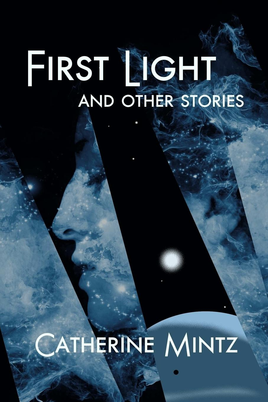 Catherine Mintz First Light and Other Stories stories from the world of tomorrow