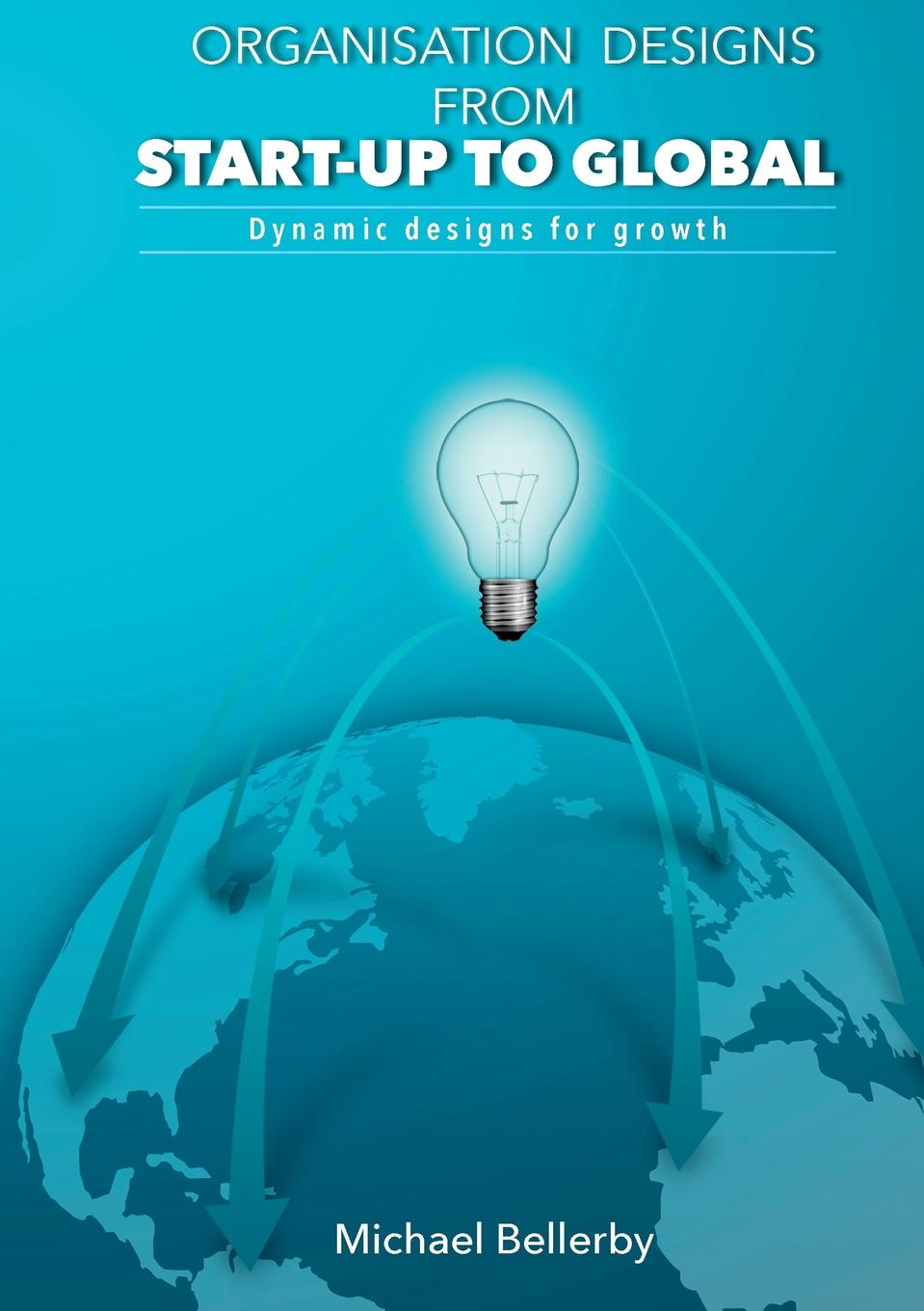 Mchael Bellerby Organisation Designs from Start-up to Global antoinette oglethorpe grow your geeks a handbook for developing leaders in high tech organisations