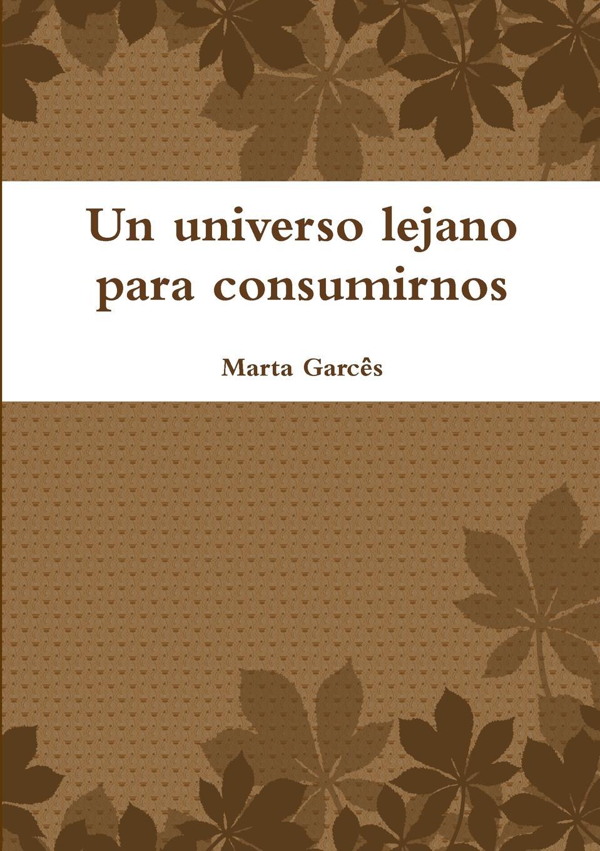 Marta Garcês Un universo lejano para consumirnos