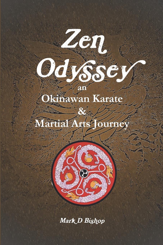Mark D Bishop Zen Odyssey, An Okinawan Karate . Martial Arts Journey the odyssey of the aor