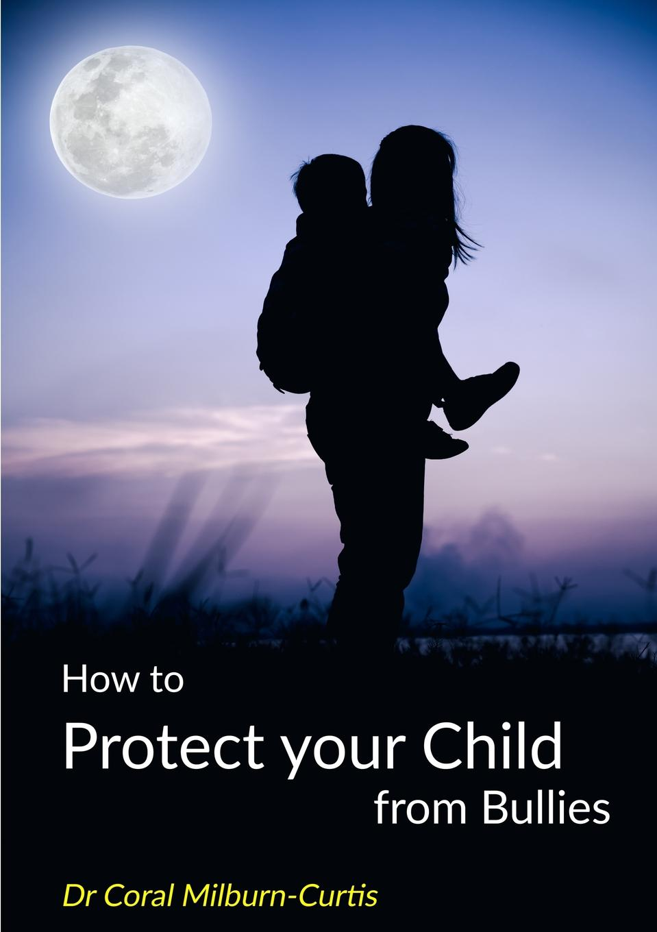 Dr Coral Milburn-Curtis How to Protect Your Child from Bullies stephen cosgrove pickles and the p flock bullies