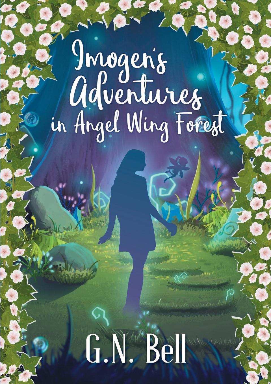 G. N. Bell Imogen.s Adventures In Angel Wing Forest s liddle in my garden