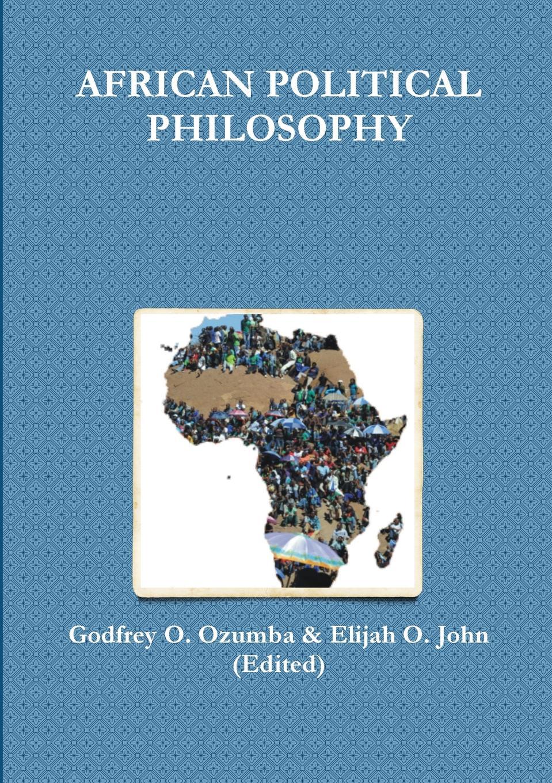 Godfrey O. Ozumba, Elijah O. John (Edited) AFRICAN POLITICAL PHILOSOPHY the oxford handbook of political philosophy
