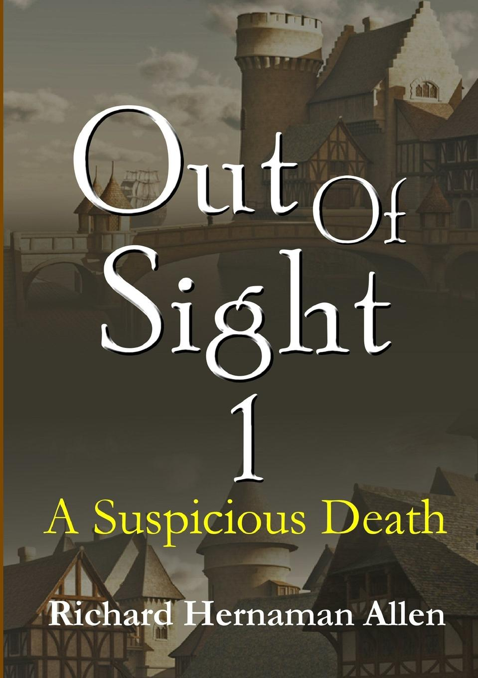 Richard Hernaman Allen Out Of Sight 1. A Suspicious Death michelle celmer out of sight
