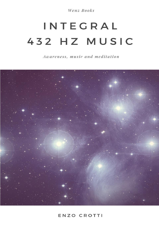 Enzo Crotti Integral 432 Hz Music - Awareness, music and meditation music 432 hz