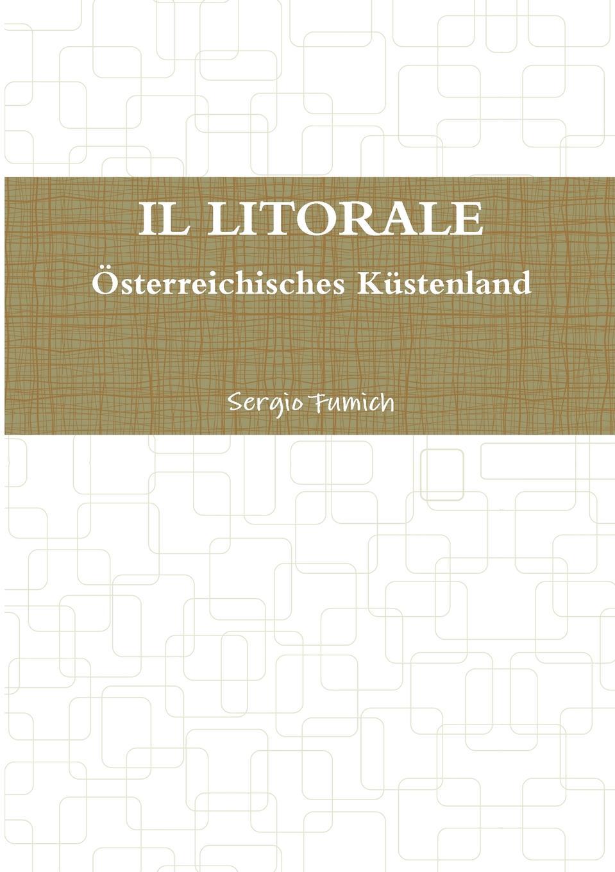 цена Sergio Fumich IL LITORALE. Osterreichisches Kustenland онлайн в 2017 году