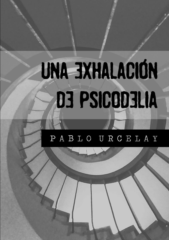 цена Pablo Urcelay Una exhalacion de psicodelia в интернет-магазинах